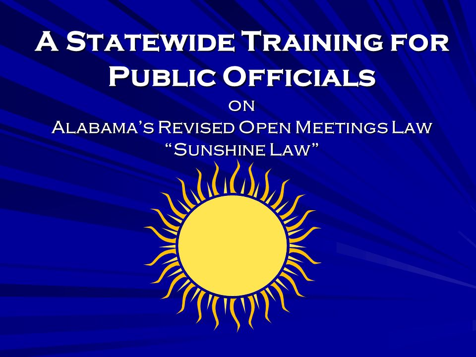 A Statewide Training for Public Officials on Alabamas Revised Open Meetings Law Sunshine Law