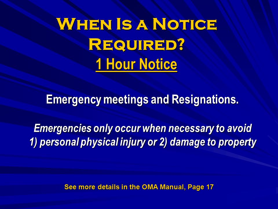 When Is a Notice Required. 1 Hour Notice Emergency meetings and Resignations.