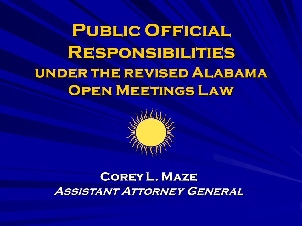 Public Official Responsibilities under the revised Alabama Open Meetings Law Corey L.