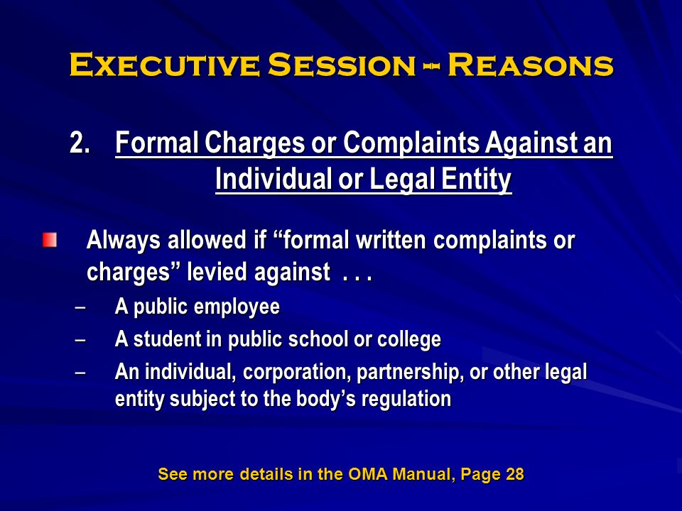 Executive Session -- Reasons 2.Formal Charges or Complaints Against an Individual or Legal Entity Always allowed if formal written complaints or charges levied against...