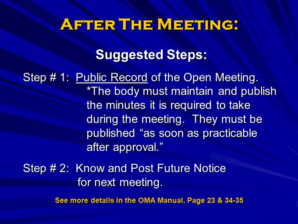 After The Meeting: See more details in the OMA Manual, Page 23 & 34-35 Suggested Steps: Step # 1: Public Record of the Open Meeting.