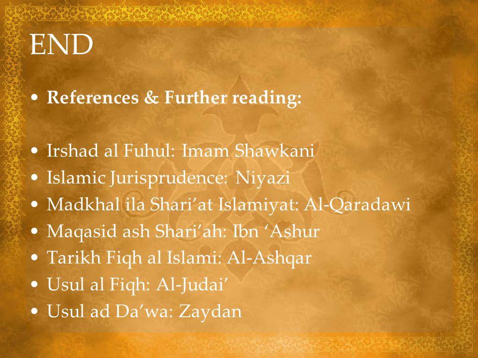 END References & Further reading: Irshad al Fuhul: Imam Shawkani Islamic Jurisprudence: Niyazi Madkhal ila Shariat Islamiyat: Al-Qaradawi Maqasid ash