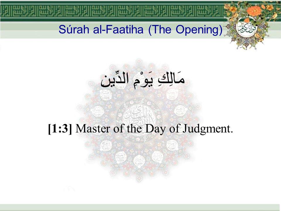 Súrah al-Faatiha (The Opening) مَالِكِ يَوْمِ الدِّينِ [1:3] Master of the Day of Judgment.