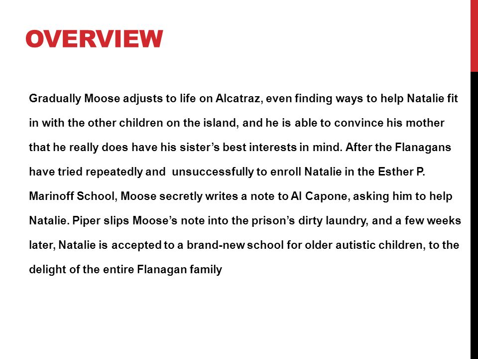 OVERVIEW Gradually Moose adjusts to life on Alcatraz, even finding ways to help Natalie fit in with the other children on the island, and he is able t
