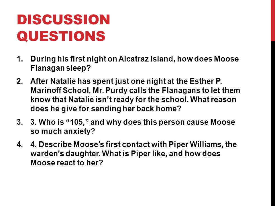 DISCUSSION QUESTIONS 1.During his first night on Alcatraz Island, how does Moose Flanagan sleep? 2.After Natalie has spent just one night at the Esthe
