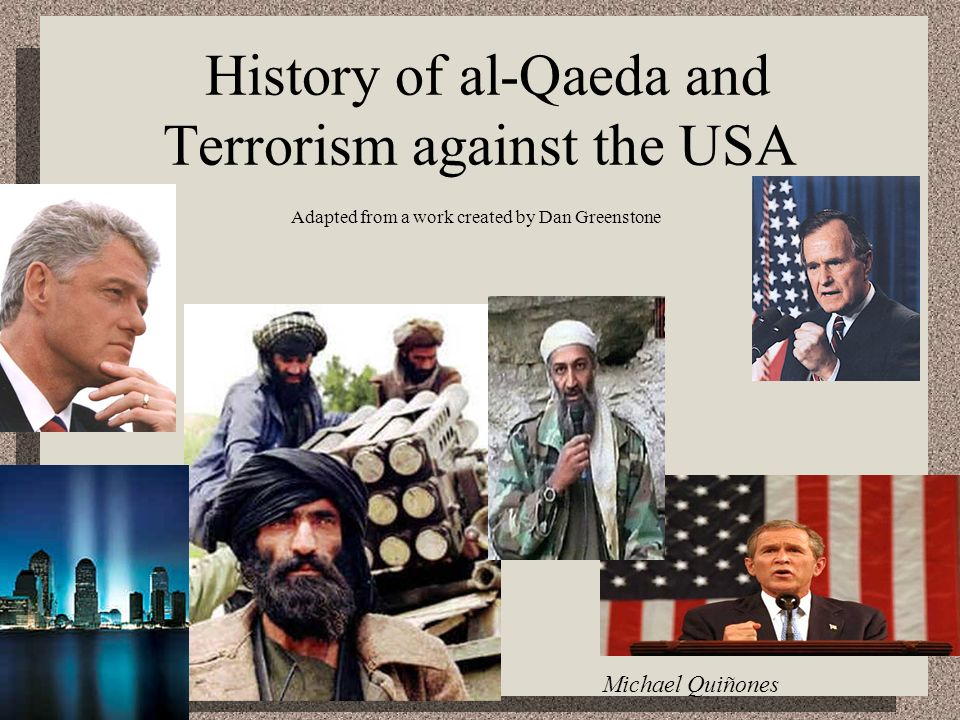History of al-Qaeda and Terrorism against the USA Adapted from a work created by Dan Greenstone Michael Quiñones