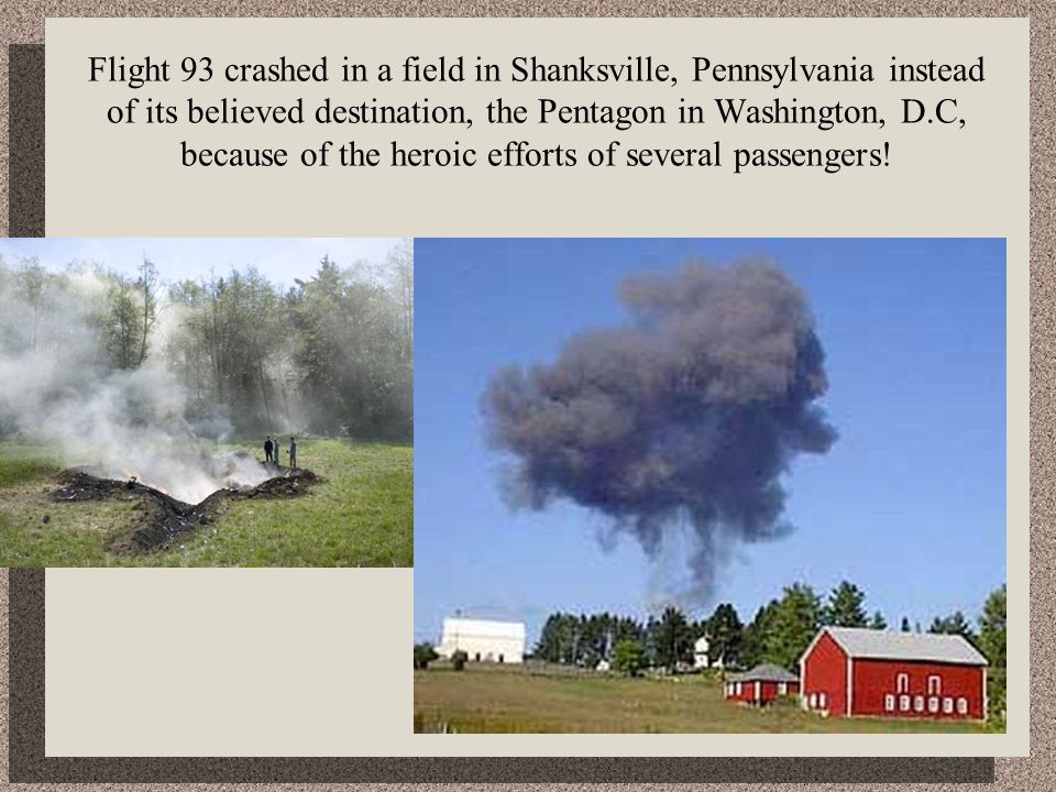 Flight 93 crashed in a field in Shanksville, Pennsylvania instead of its believed destination, the Pentagon in Washington, D.C, because of the heroic