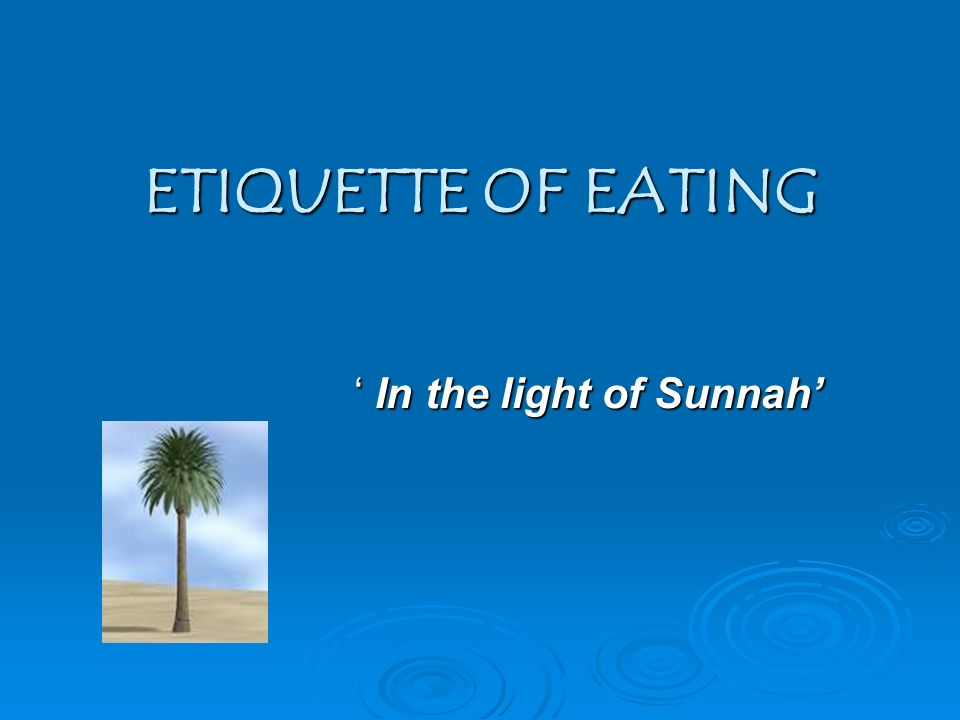 ETIQUETTE OF EATING In the light of Sunnah In the light of Sunnah