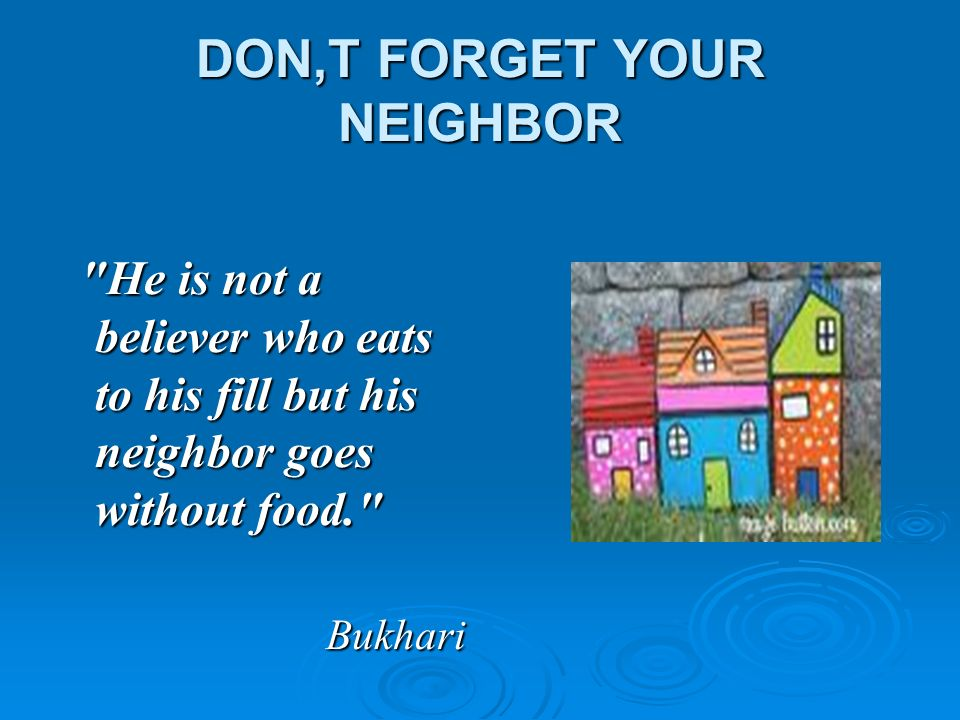 DON,T FORGET YOUR NEIGHBOR