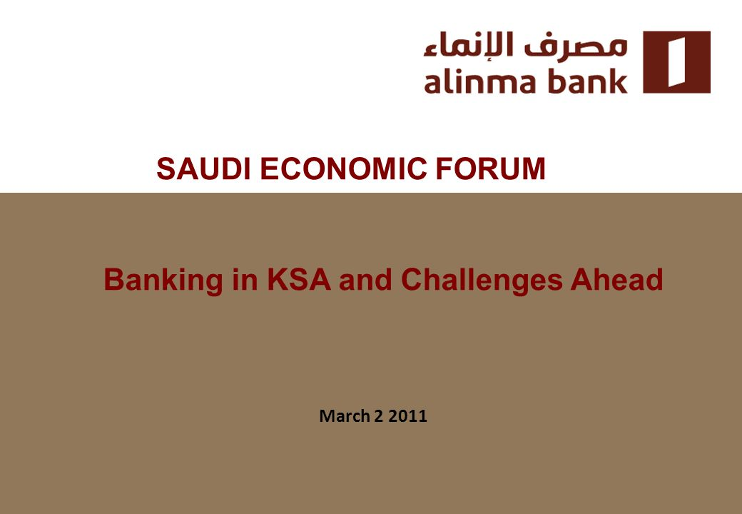 SAUDI ECONOMIC FORUM March 2 2011 Banking in KSA and Challenges Ahead