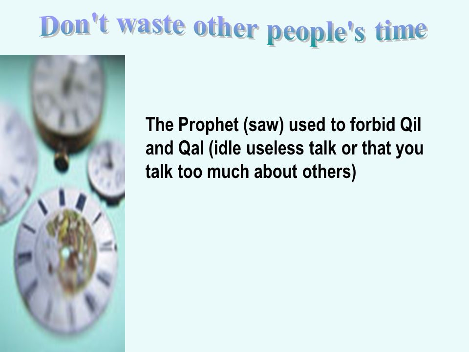 The Prophet (saw) used to forbid Qil and Qal (idle useless talk or that you talk too much about others)