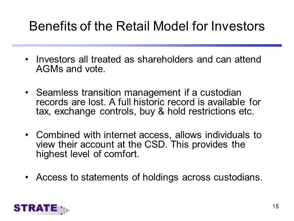 15 Benefits of the Retail Model for Investors Investors all treated as shareholders and can attend AGMs and vote.