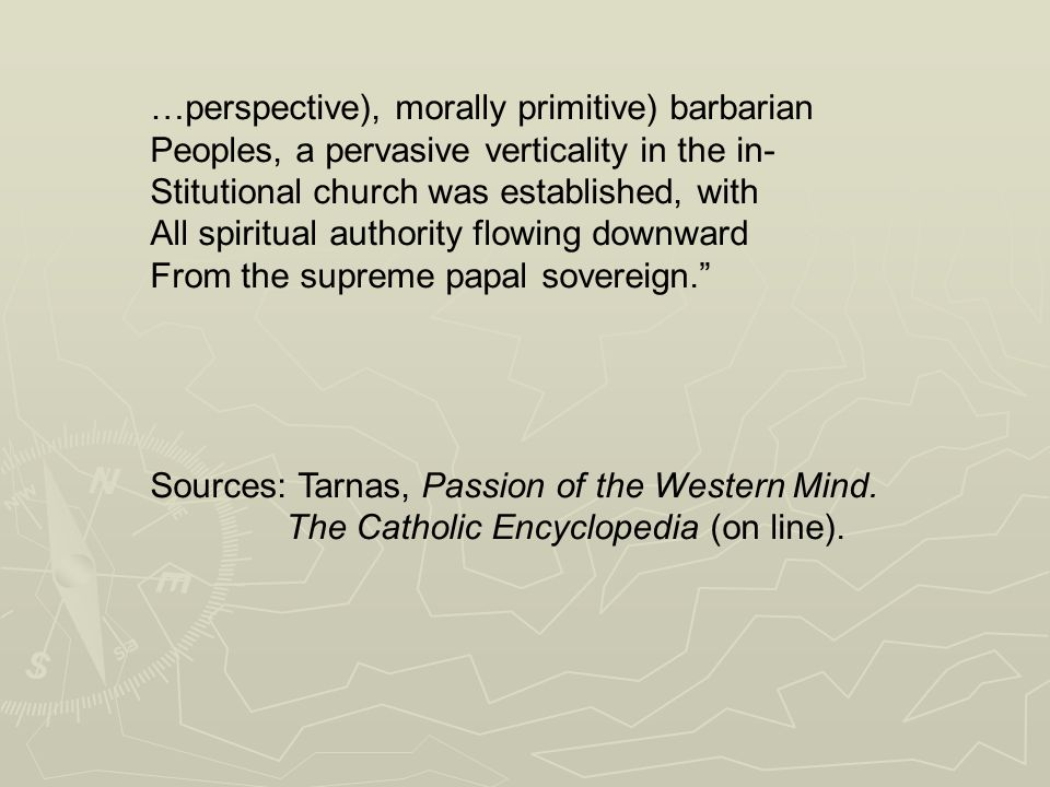 …perspective), morally primitive) barbarian Peoples, a pervasive verticality in the in- Stitutional church was established, with All spiritual authority flowing downward From the supreme papal sovereign.