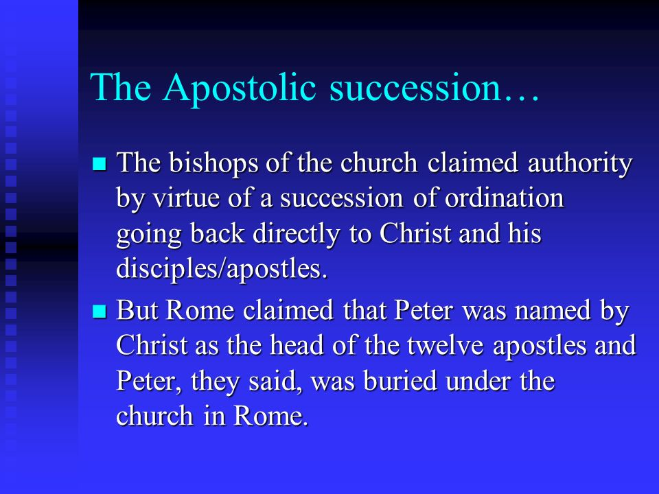 The Apostolic succession… The bishops of the church claimed authority by virtue of a succession of ordination going back directly to Christ and his disciples/apostles.