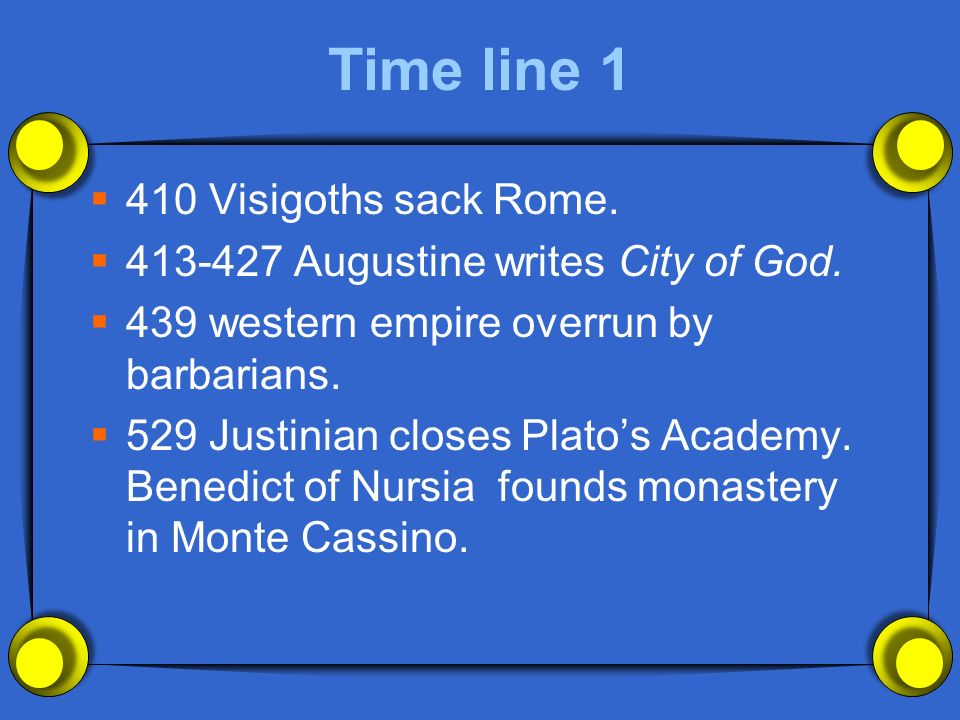 Time line 1 410 Visigoths sack Rome. 413-427 Augustine writes City of God.