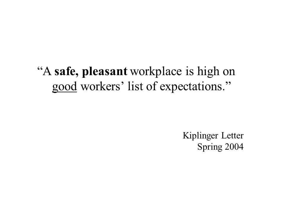 A safe, pleasant workplace is high on good workers list of expectations.