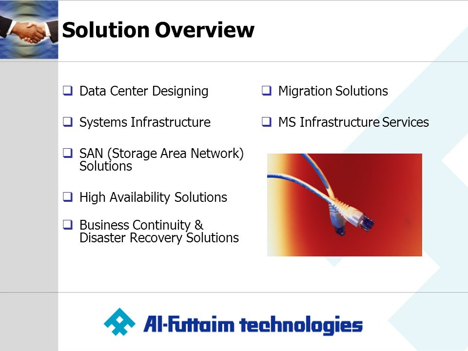Solution Overview Data Center Designing Systems Infrastructure SAN (Storage Area Network) Solutions High Availability Solutions Business Continuity & Disaster Recovery Solutions Migration Solutions MS Infrastructure Services