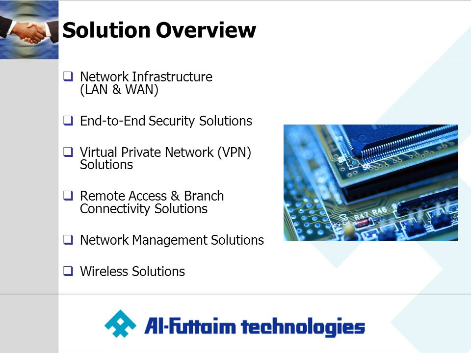 Solution Overview Network Infrastructure (LAN & WAN) End-to-End Security Solutions Virtual Private Network (VPN) Solutions Remote Access & Branch Connectivity Solutions Network Management Solutions Wireless Solutions