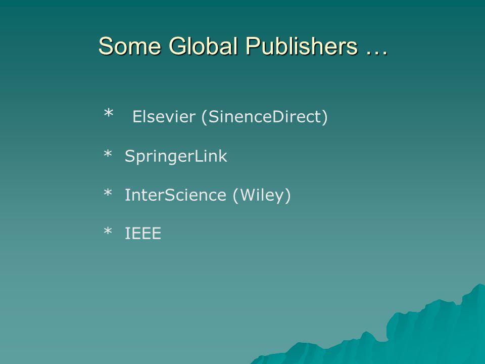 Some Global Publishers … * Elsevier (SinenceDirect) * SpringerLink * InterScience (Wiley) * IEEE