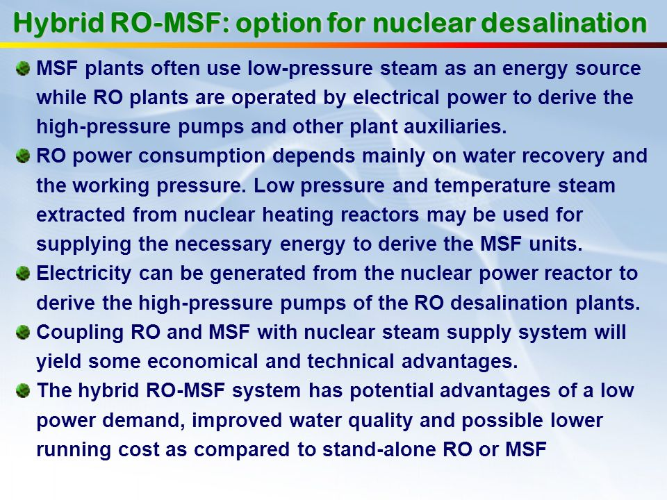 MSF plants often use low-pressure steam as an energy source while RO plants are operated by electrical power to derive the high-pressure pumps and oth