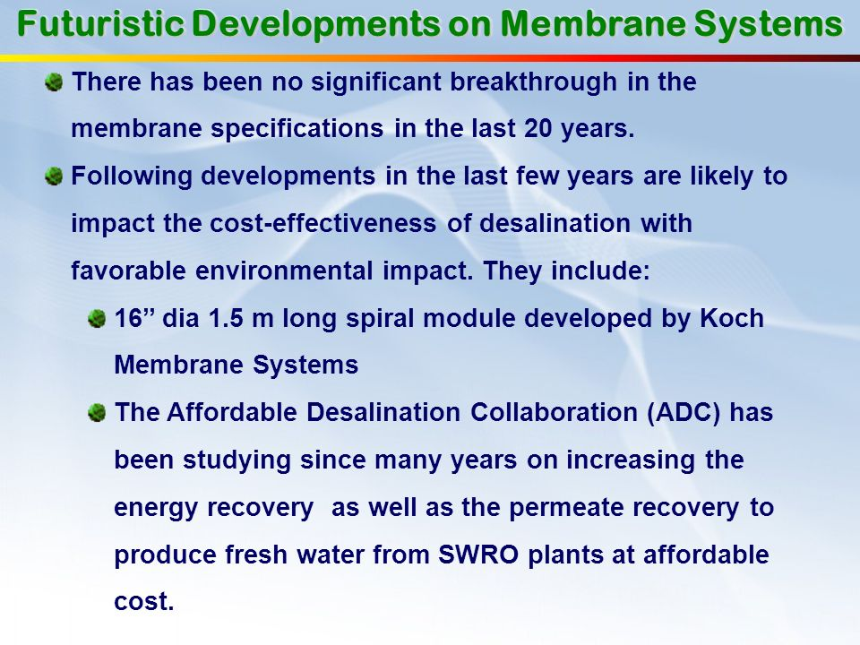 Futuristic Developments on Membrane Systems There has been no significant breakthrough in the membrane specifications in the last 20 years. Following