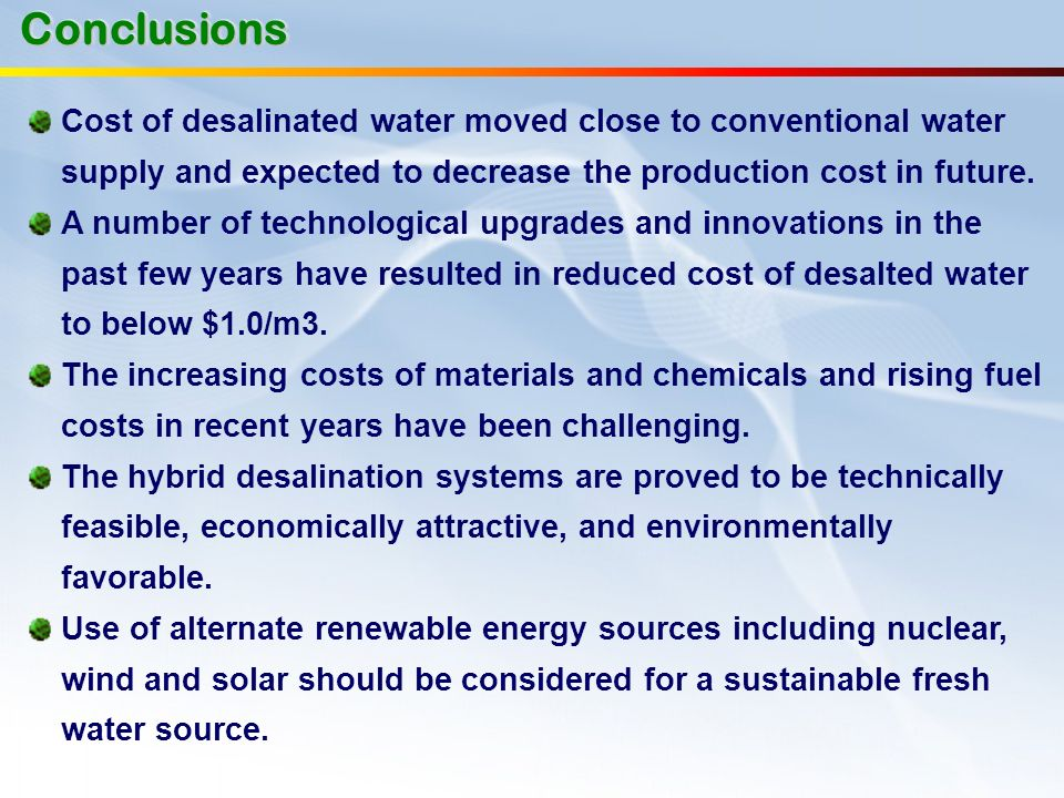 ConclusionsConclusions Cost of desalinated water moved close to conventional water supply and expected to decrease the production cost in future. A nu