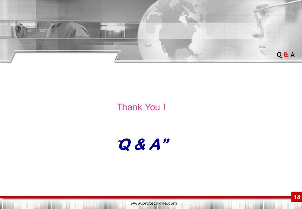 Q & A 18 Thank You ! Q & A