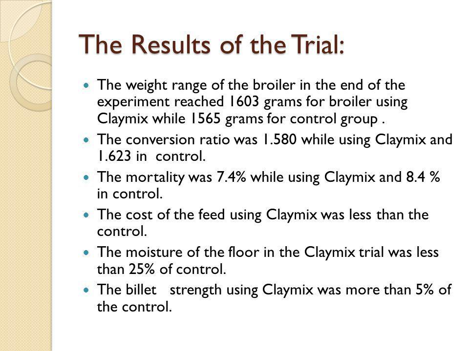 The Results of the Trial: The weight range of the broiler in the end of the experiment reached 1603 grams for broiler using Claymix while 1565 grams f