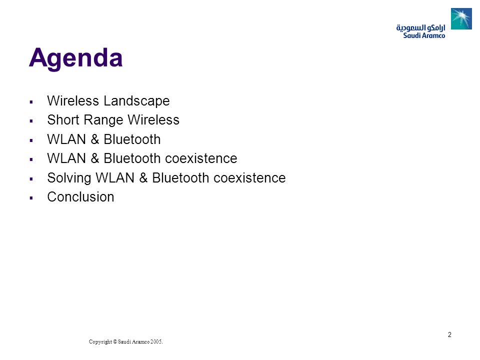Copyright © Saudi Aramco 2005. 2 Agenda Wireless Landscape Short Range Wireless WLAN & Bluetooth WLAN & Bluetooth coexistence Solving WLAN & Bluetooth