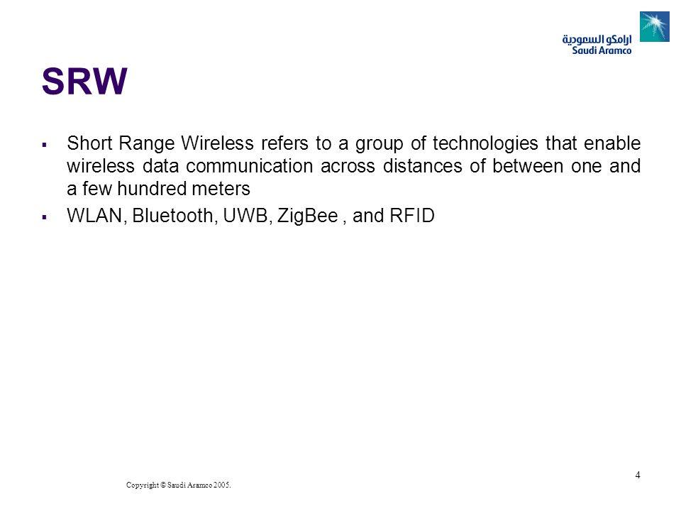 Copyright © Saudi Aramco 2005. 4 SRW Short Range Wireless refers to a group of technologies that enable wireless data communication across distances o