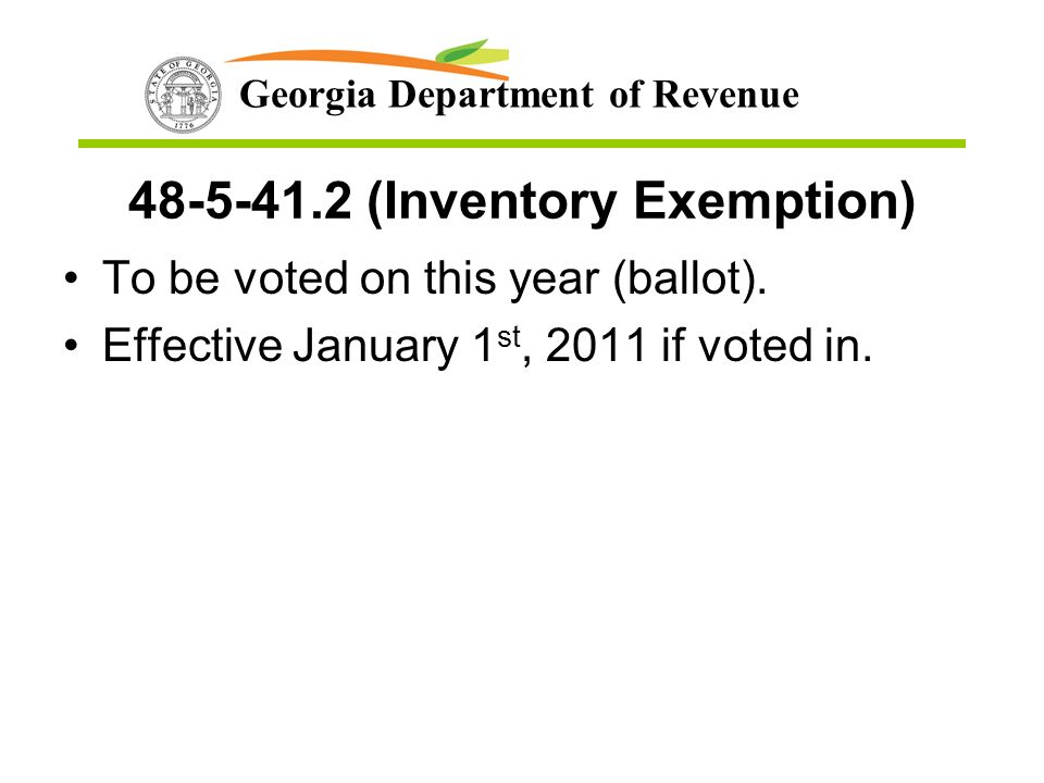 Georgia Department of Revenue 48-5-41.2 (Inventory Exemption) To be voted on this year (ballot).