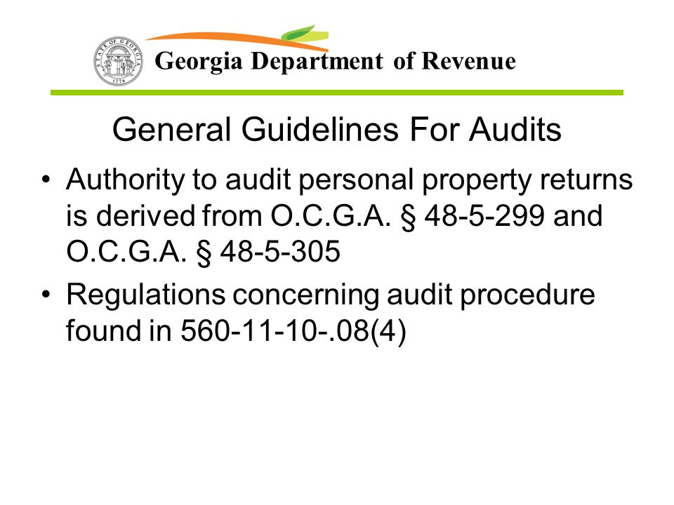 Georgia Department of Revenue General Guidelines For Audits Authority to audit personal property returns is derived from O.C.G.A.