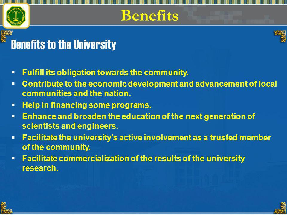Benefits Benefits to the University Fulfill its obligation towards the community. Contribute to the economic development and advancement of local comm