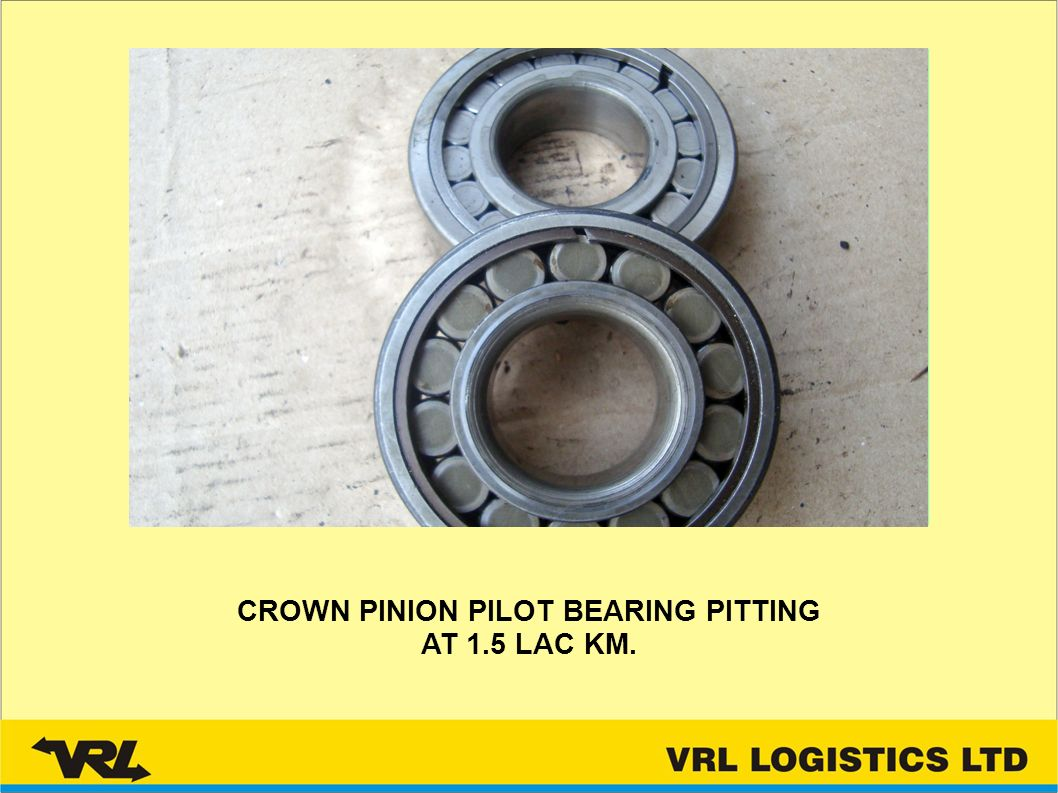 CROWN PINION PILOT BEARING PITTING AT 1.5 LAC KM.