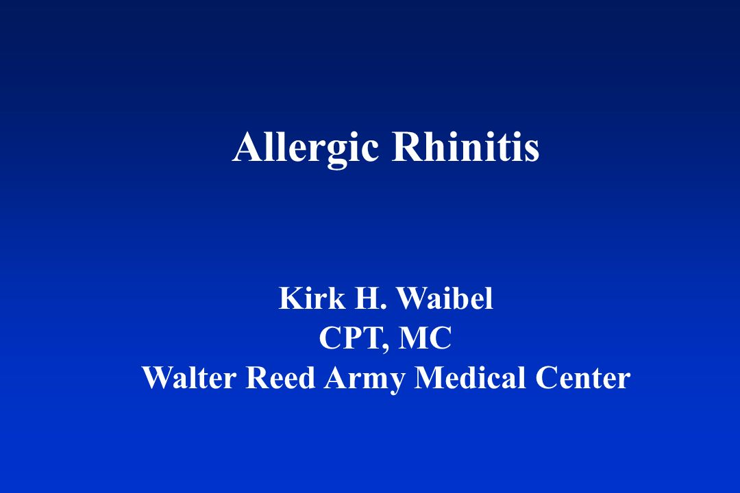 Allergic Rhinitis Kirk H. Waibel CPT, MC Walter Reed Army Medical Center