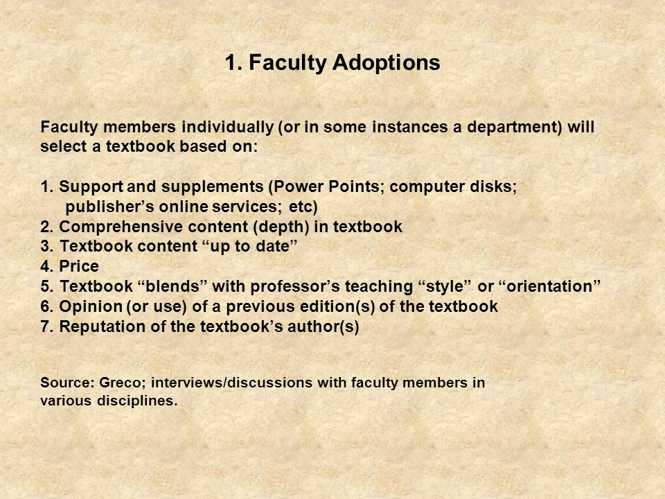1. Faculty Adoptions Faculty members individually (or in some instances a department) will select a textbook based on: 1. Support and supplements (Pow