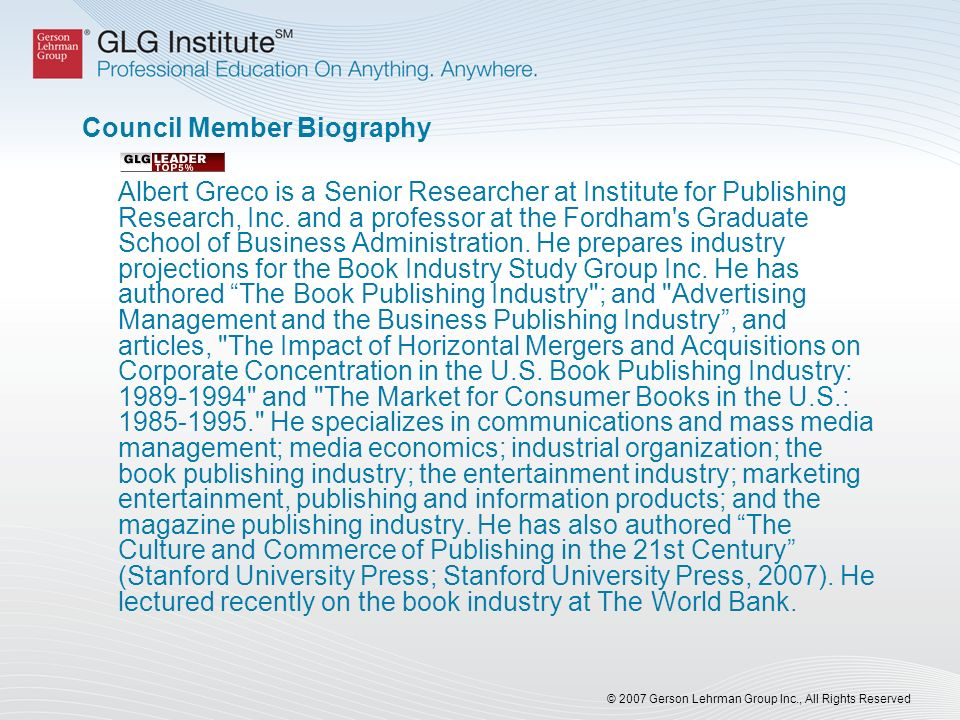 © 2007 Gerson Lehrman Group Inc., All Rights Reserved Council Member Biography Albert Greco is a Senior Researcher at Institute for Publishing Research, Inc.