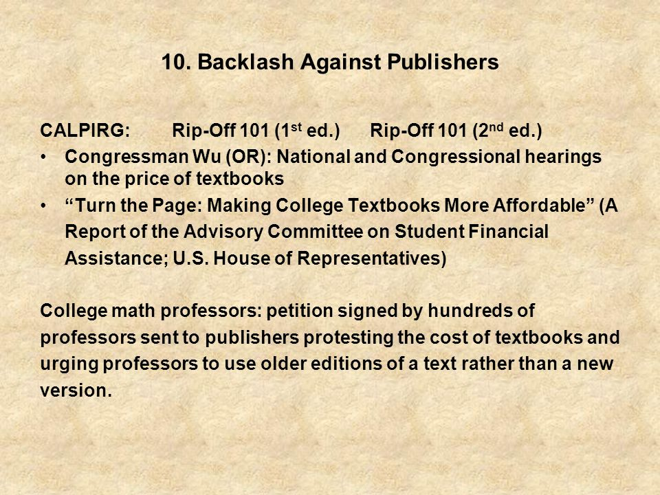 10. Backlash Against Publishers CALPIRG:Rip-Off 101 (1 st ed.)Rip-Off 101 (2 nd ed.) Congressman Wu (OR): National and Congressional hearings on the p