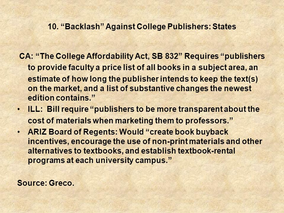 10. Backlash Against College Publishers: States CA: The College Affordability Act, SB 832 Requires publishers to provide faculty a price list of all b