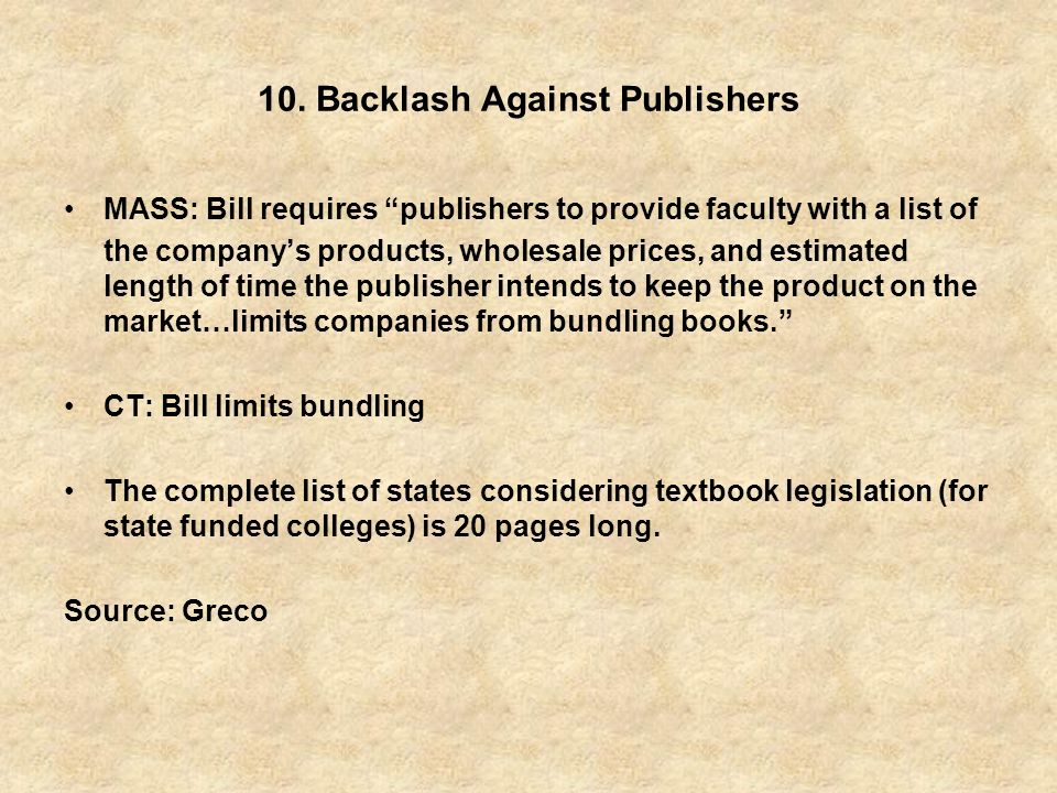 10. Backlash Against Publishers MASS: Bill requires publishers to provide faculty with a list of the companys products, wholesale prices, and estimate