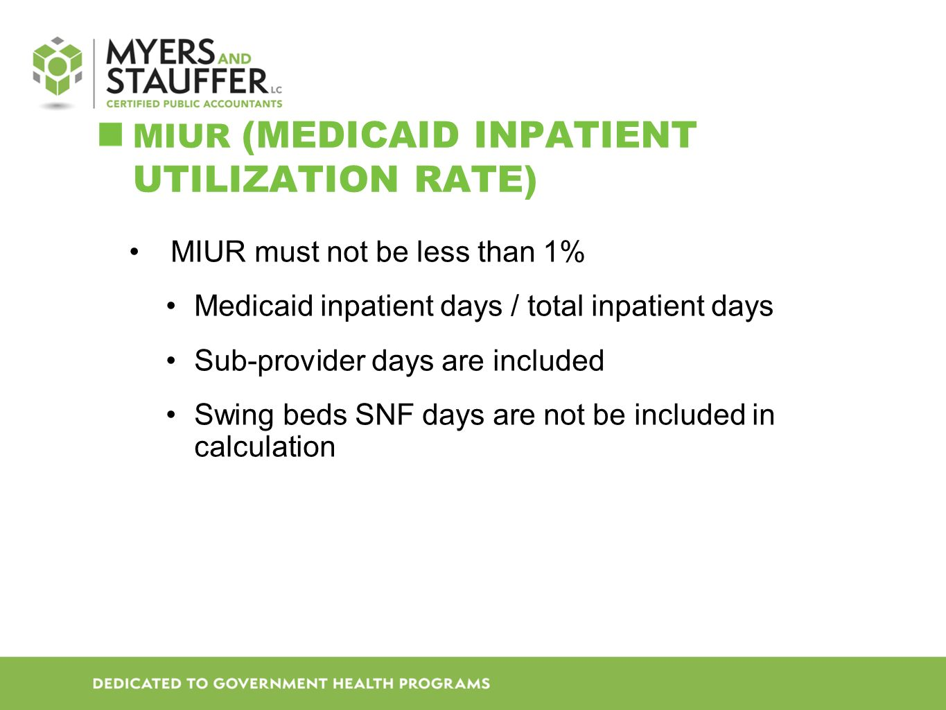 MIUR (MEDICAID INPATIENT UTILIZATION RATE) MIUR must not be less than 1% Medicaid inpatient days / total inpatient days Sub-provider days are included Swing beds SNF days are not be included in calculation