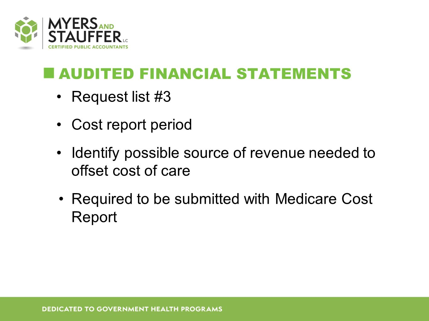 AUDITED FINANCIAL STATEMENTS Request list #3 Cost report period Identify possible source of revenue needed to offset cost of care Required to be submitted with Medicare Cost Report