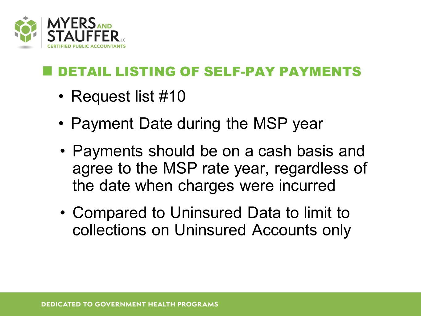 DETAIL LISTING OF SELF-PAY PAYMENTS Request list #10 Payment Date during the MSP year Payments should be on a cash basis and agree to the MSP rate year, regardless of the date when charges were incurred Compared to Uninsured Data to limit to collections on Uninsured Accounts only