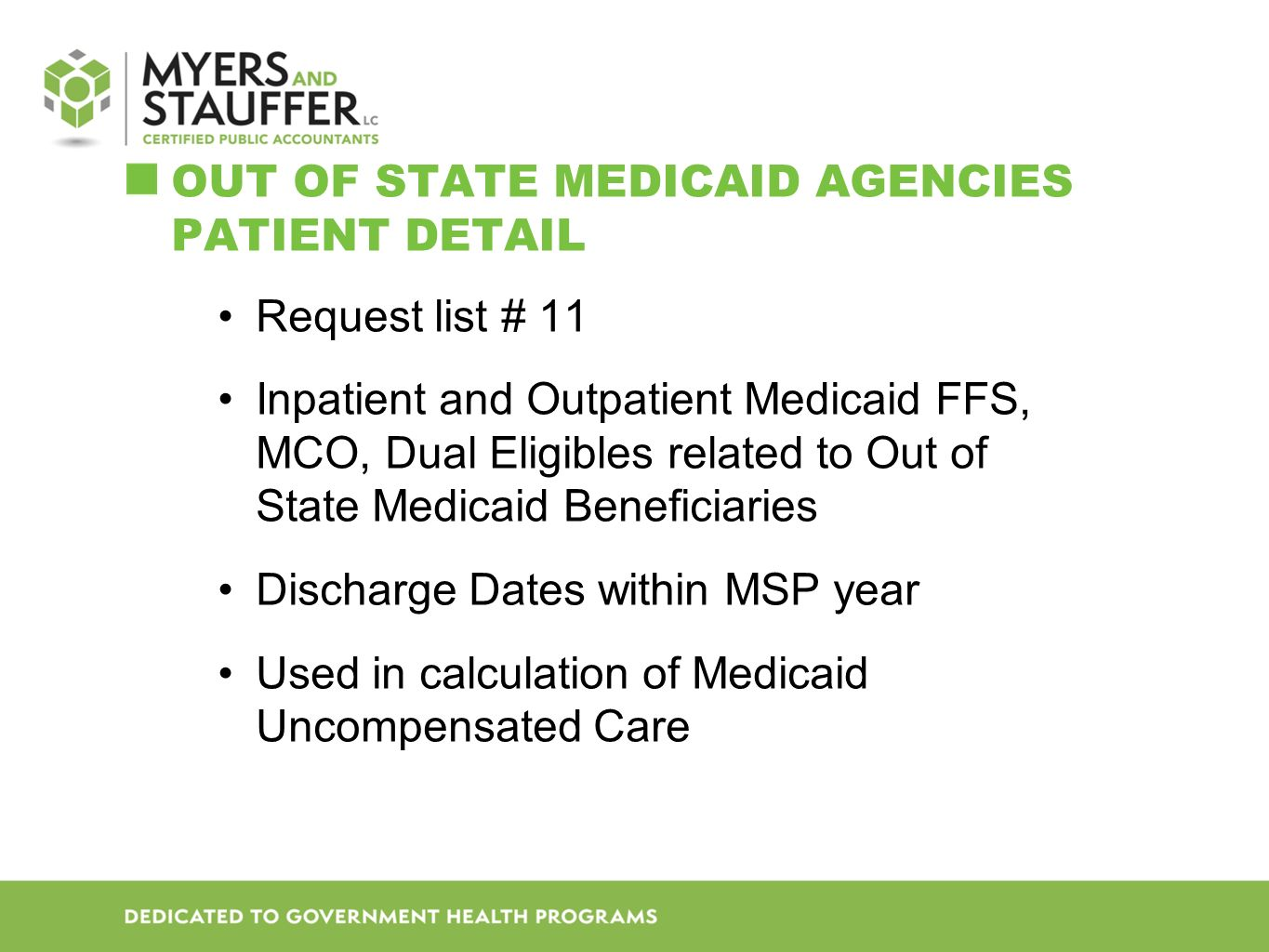OUT OF STATE MEDICAID AGENCIES PATIENT DETAIL Request list # 11 Inpatient and Outpatient Medicaid FFS, MCO, Dual Eligibles related to Out of State Medicaid Beneficiaries Discharge Dates within MSP year Used in calculation of Medicaid Uncompensated Care