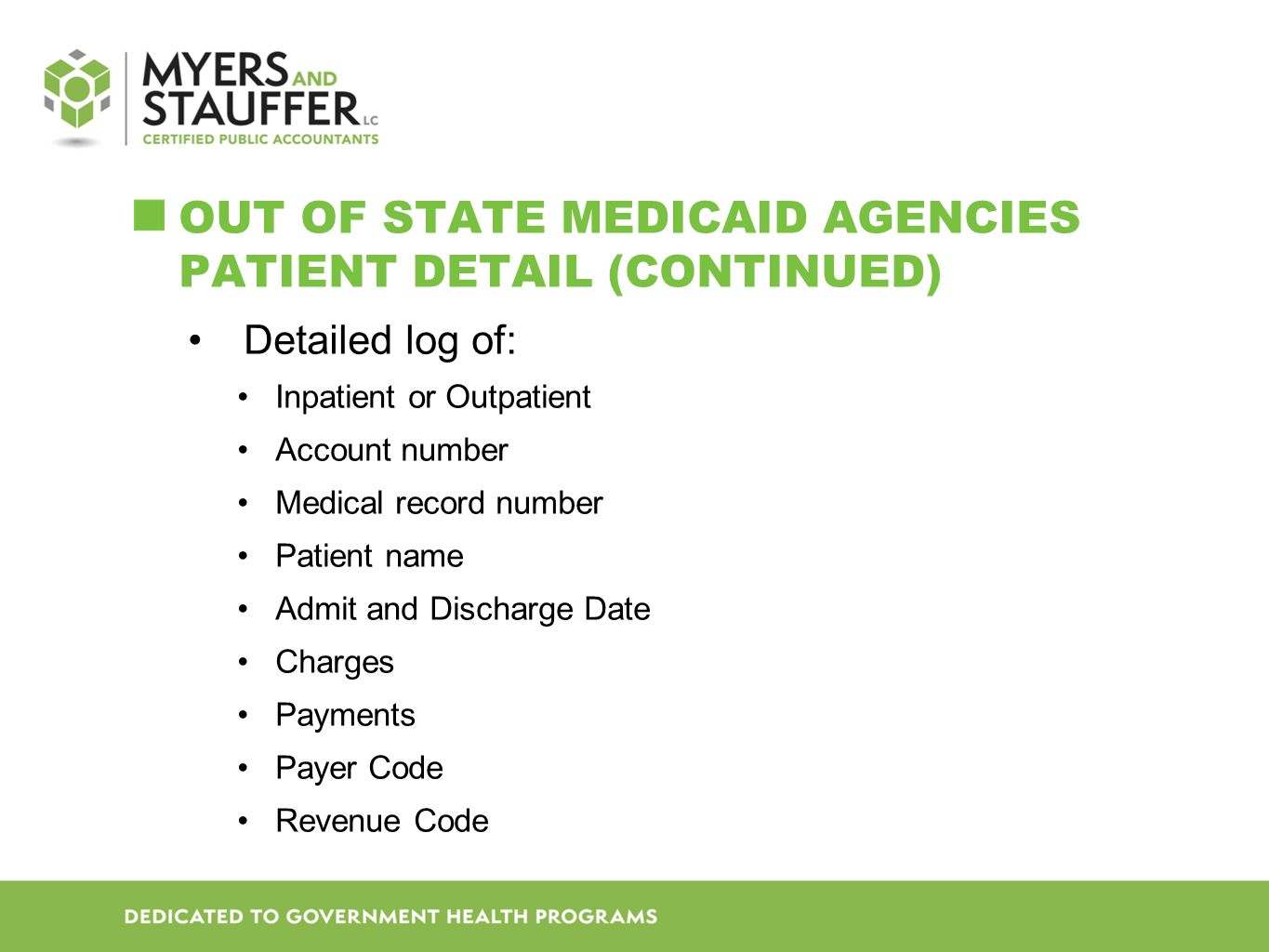 OUT OF STATE MEDICAID AGENCIES PATIENT DETAIL (CONTINUED) Detailed log of: Inpatient or Outpatient Account number Medical record number Patient name Admit and Discharge Date Charges Payments Payer Code Revenue Code