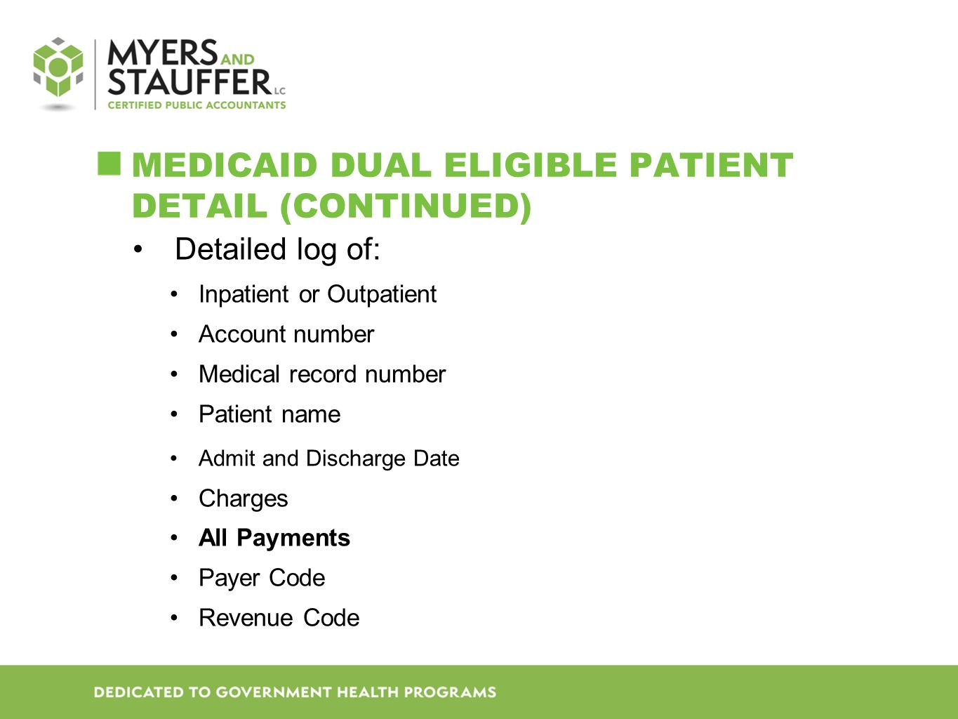 MEDICAID DUAL ELIGIBLE PATIENT DETAIL (CONTINUED) Detailed log of: Inpatient or Outpatient Account number Medical record number Patient name Admit and Discharge Date Charges All Payments Payer Code Revenue Code