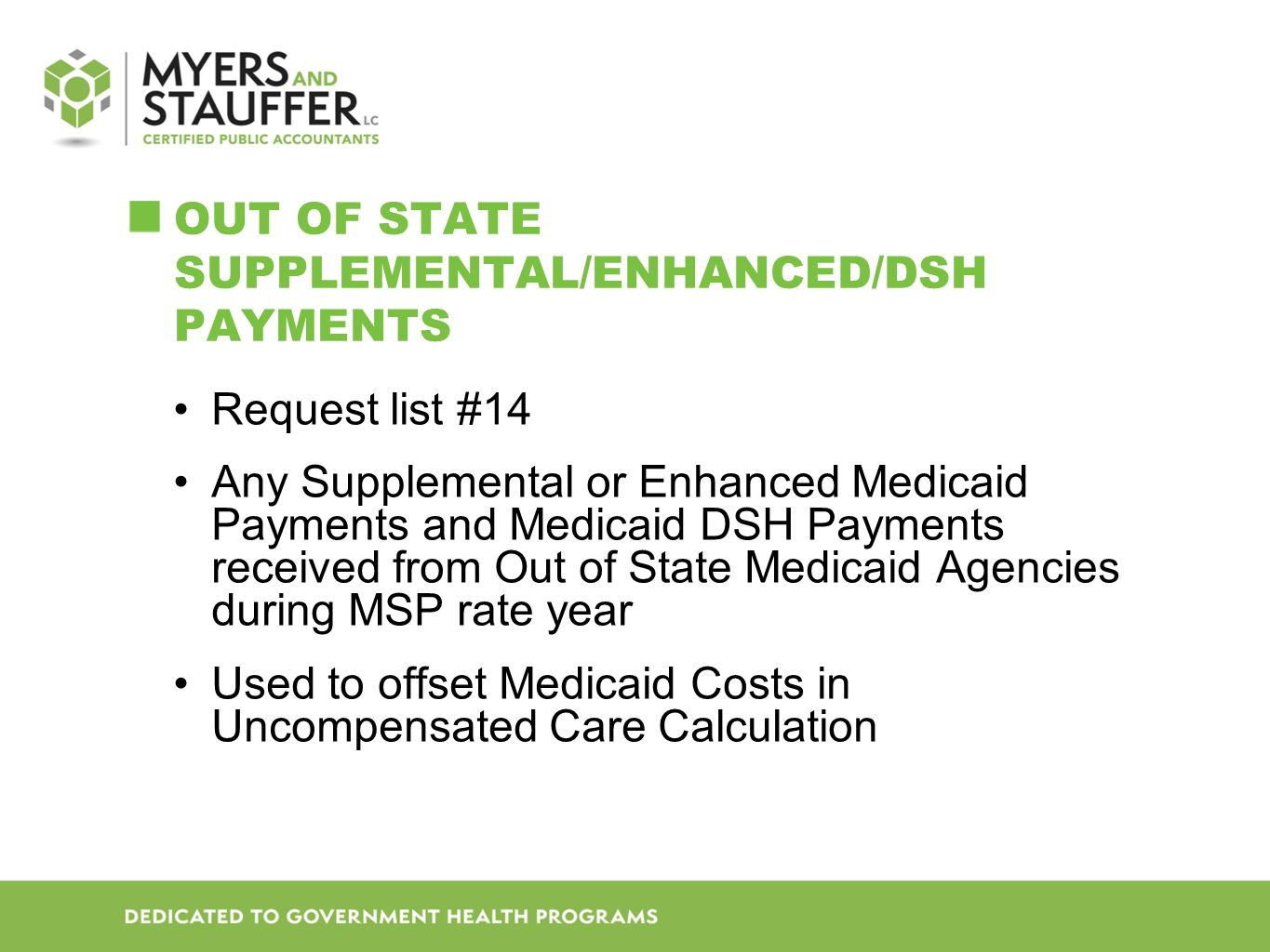 OUT OF STATE SUPPLEMENTAL/ENHANCED/DSH PAYMENTS Request list #14 Any Supplemental or Enhanced Medicaid Payments and Medicaid DSH Payments received from Out of State Medicaid Agencies during MSP rate year Used to offset Medicaid Costs in Uncompensated Care Calculation