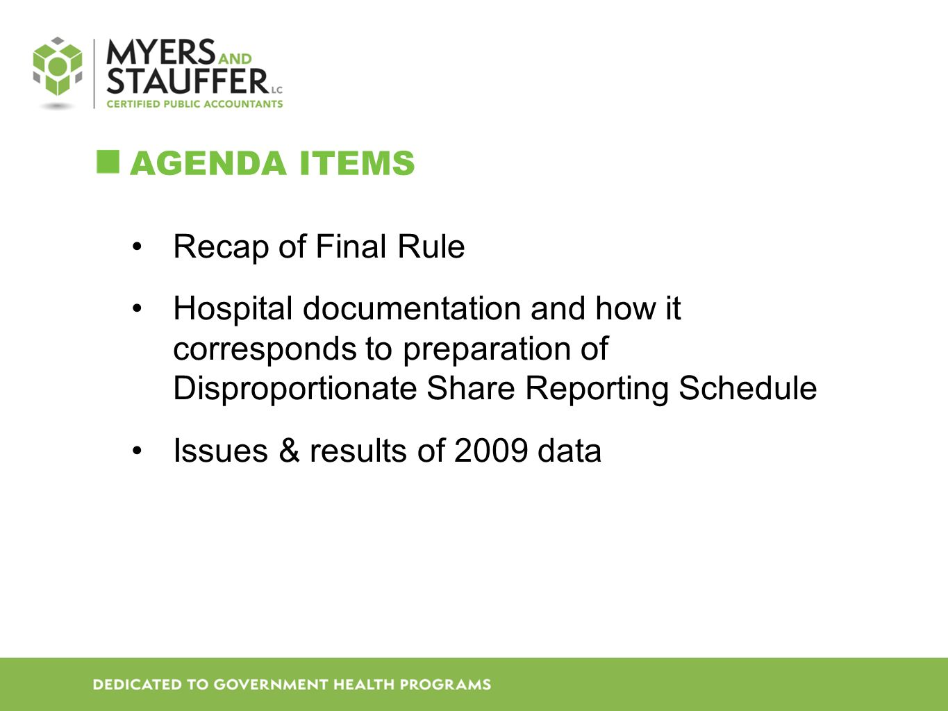 AGENDA ITEMS Recap of Final Rule Hospital documentation and how it corresponds to preparation of Disproportionate Share Reporting Schedule Issues & results of 2009 data