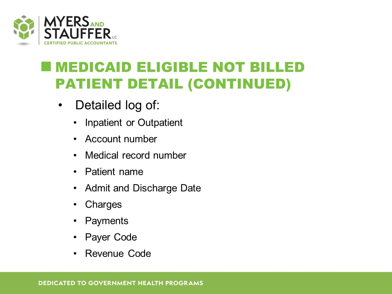 MEDICAID ELIGIBLE NOT BILLED PATIENT DETAIL (CONTINUED) Detailed log of: Inpatient or Outpatient Account number Medical record number Patient name Admit and Discharge Date Charges Payments Payer Code Revenue Code