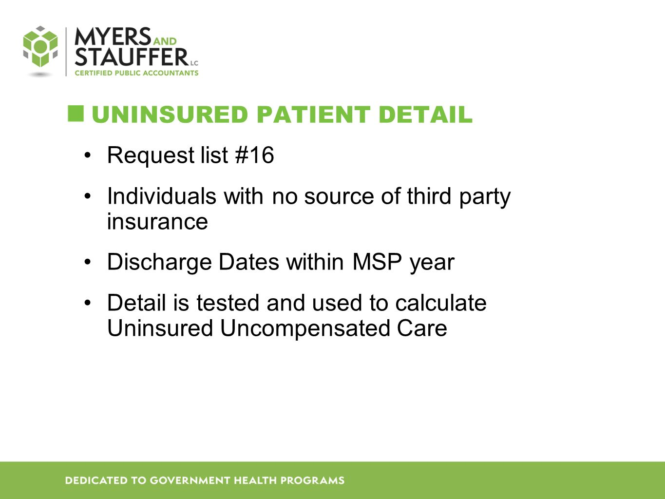 UNINSURED PATIENT DETAIL Request list #16 Individuals with no source of third party insurance Discharge Dates within MSP year Detail is tested and used to calculate Uninsured Uncompensated Care